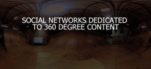Top Social Networks Dedicated To 360 Degree Content