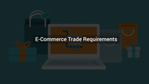 MANDATORY REQUIREMENTS TO START AN E-COMMERCE TRADE