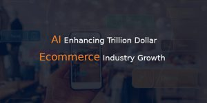 HOW AI IS BENFICIAL FOR ECOMMERCE INDUSTRY?