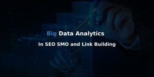BIG DATA ANALYTICS IN SEO, SMO AND LINK BUILDING