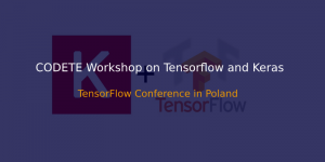 CODETE WORKSHOPS ON TENSORFLOW AND KERAS