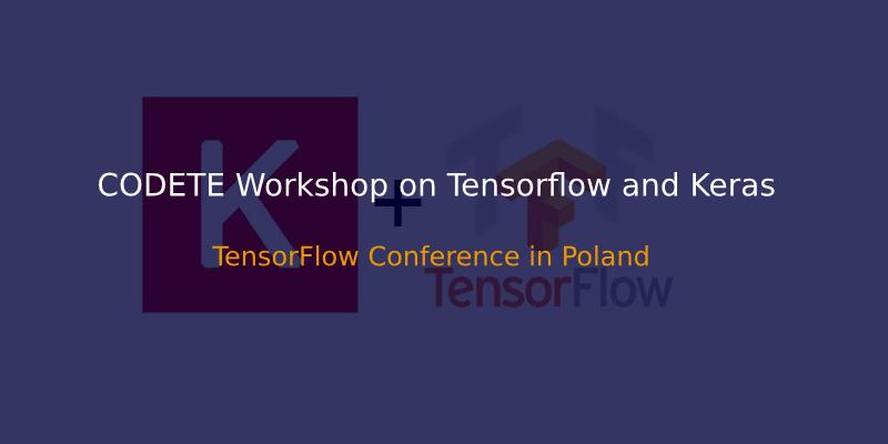 Codete Workshops on Tensorflow and Keras | Web design company in