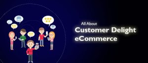 ALL ABOUT CUSTOMER DELIGHT ECOMMERCE