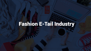 CURRENT TRENDS AND FUTURE CHANGES IN INDIAN FASHION E-TAIL INDUSTRY