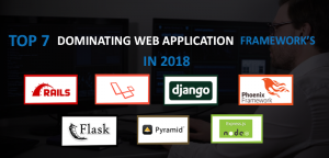 TOP 7 HIGHLY PREFERRED WEB DEVELOPMENT FRAMEWORKS FOR 2018