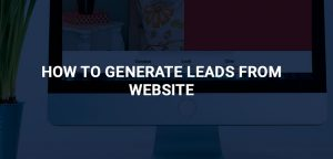 HOW TO GENERATE LEADS FROM WEBSITE