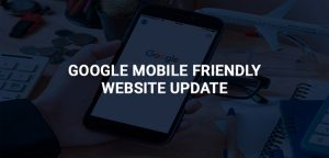 HOW GOOGLE MOBILE FRIENDLY WEBSITE UPDATE WILL AFFECT YOUR BUSINESS AND HOW YOU CAN SAVE YOURSELF FROM IT