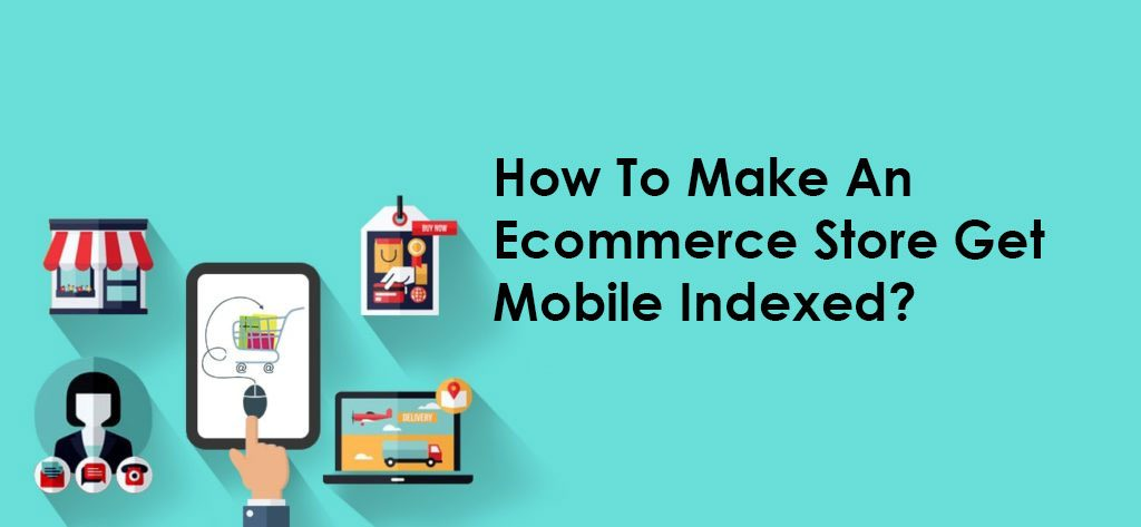 how-to-make-an-ecommerce-store-get-mobile-indexed