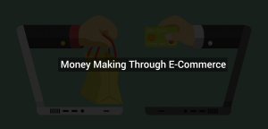 Money Making Through E-Commerce