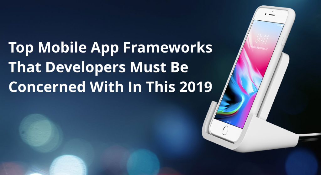 top-mobile-app-frameworks-that-developers-must-be-concerned-with-in-this-2019-1-1