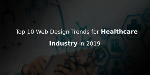 Web Design Trends to Keep your Healthcare Website Alive this 2019