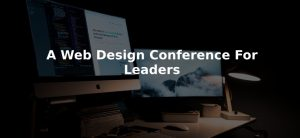 A WEB DESIGN CONFERENCE FOR LEADERS