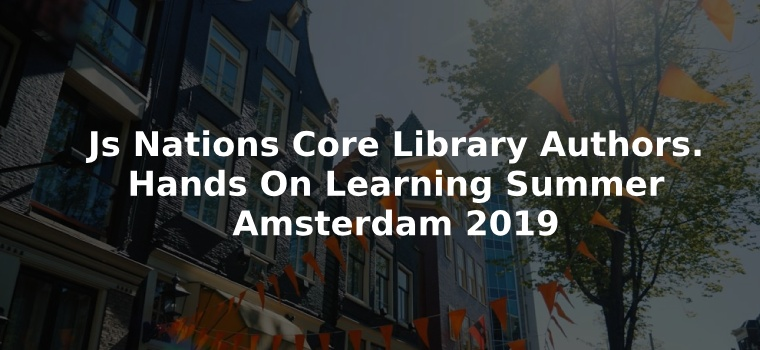 Js Nations Core Library Authors. Hands On Learning Summer Amsterdam
