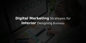 How Digital Marketing Transforms Interior Designing Business