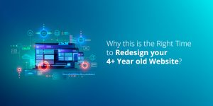 Why this is the right time to redesign your 4+-year-old website?