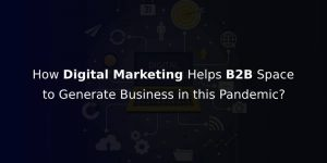 Digital Marketing Helping Businesses to Survive and Succeed Even in this Pandemic Situation?