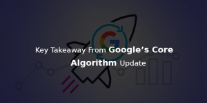What Does Google Core Algorithm Update Teach Us?