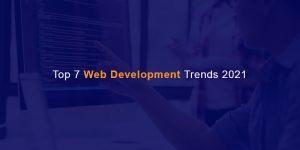 Top 7 Web Development Trends 2021
