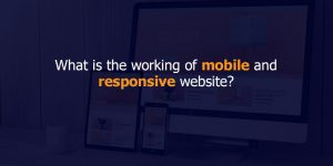 What is the working of mobile and responsive website?