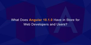 What Does Angular 10.1.0 Have in Store for Web Developers and Users?