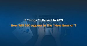 "5 Things To Expect In 2021- How Will SEO Appear In The ""New Normal""?"