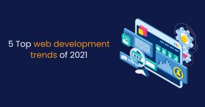 5 Top web development trends of 2021