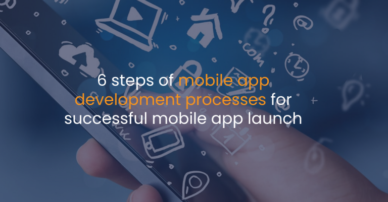 6 steps of mobile app development processes for successful mobile app launch-IStudio Technologies