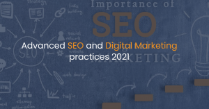 Advanced SEO and Digital Marketing practices 2021