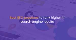 Best SEO practices to rank higher in search engine results
