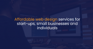 Affordable web design services for start-ups, small businesses and individuals