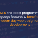 HTML5, the latest programming language features & benefits for modern day web design and development - IStudio Technologies