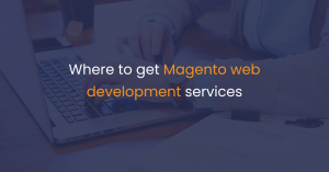 Where to get Magento web development services