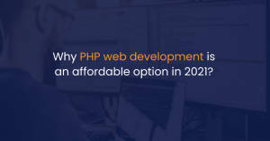 Why PHP web development is an affordable option in 2021?