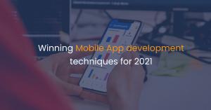 Winning Mobile App development techniques for 2021