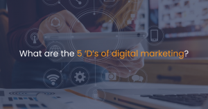 What are the 5 'D's of digital marketing?