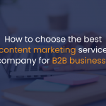 How to choose the best content marketing service company for B2B business?-IStudio Technologies