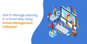How to Manage Learning in A Smart Way Using School Management Software?