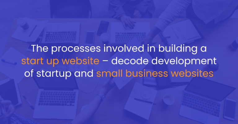 The processes involved in building a start up website – decode development of startup and small business websites-IStudio Technologies