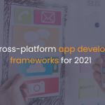 5 Best cross-platform app development frameworks for 2021-Istudio Technologies