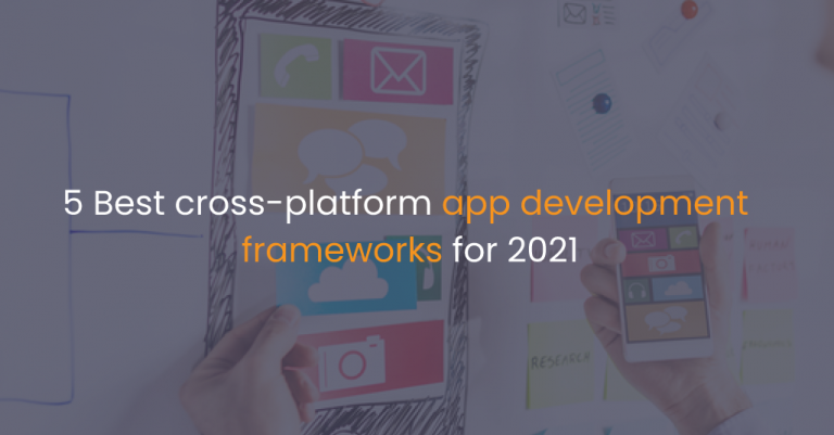 5 Best cross-platform app development frameworks for 2021-Istudio Technologies