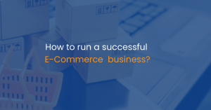 How to run a successful E-Commerce business?