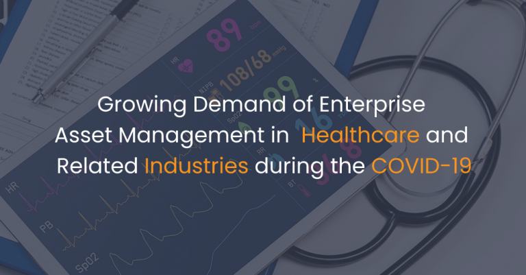 Growing Demand of Enterprise Asset Management in Healthcare and Related Industries during the COVID-19-IStudio Technologies