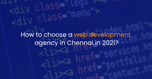 How to choose a web development agency in Chennai in 2021?