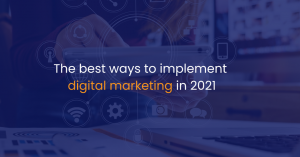 The best ways to implement Digital Marketing in 2021