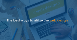 The best ways to utilize the Web Design
