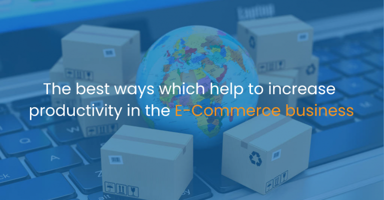 The best ways which help to increase productivity in the e-commerce business-IStudio Technologies