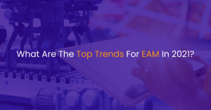 What Are The Top Trends For EAM In 2021?