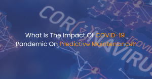 What Is The Impact Of COVID-19 Pandemic On Predictive Maintenance?