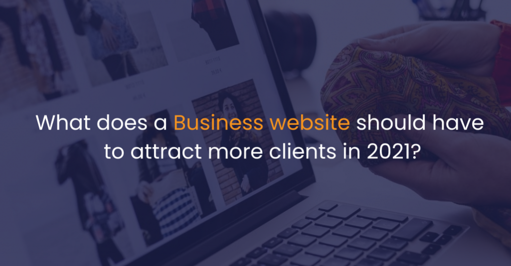 What does a Business website should have to attract more clients in 2021-IStudio Technologies