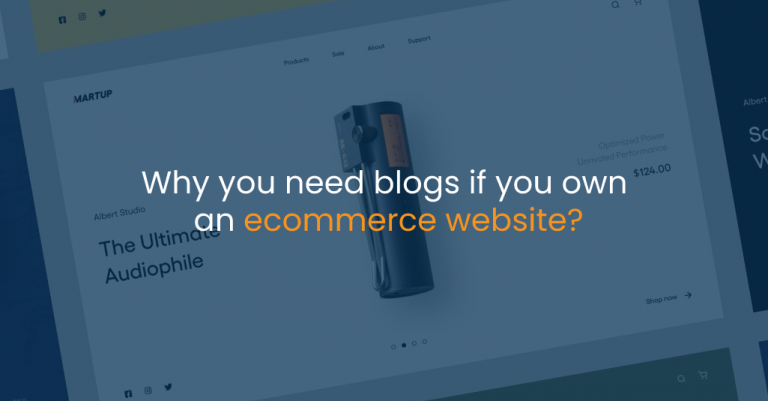 Why you need blogs if you own an ecommerce website? - IStudio Technologies